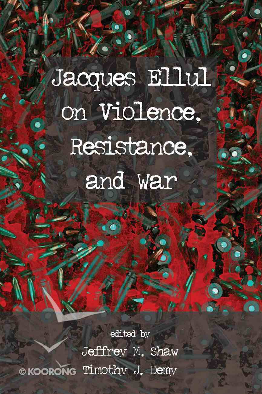 Jacques Ellul on Violence, Resistance, and War eBook