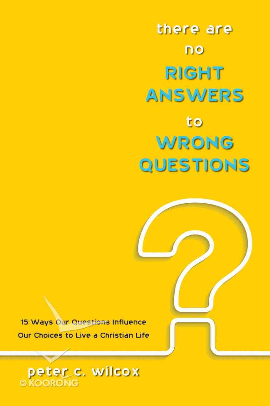 There Are No Right Answers to Wrong Questions eBook