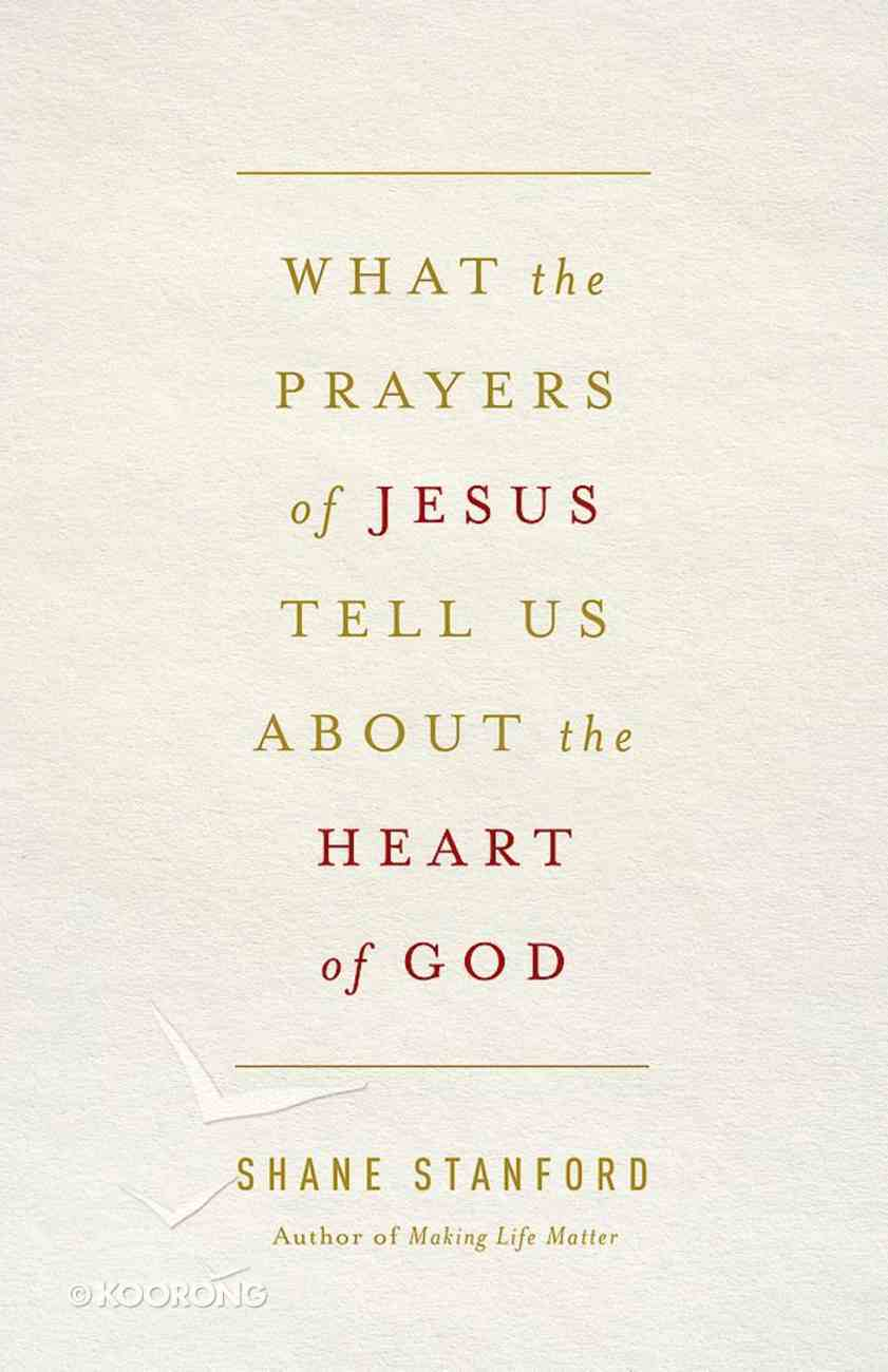 What the Prayers of Jesus Tell Us About the Heart of God eBook