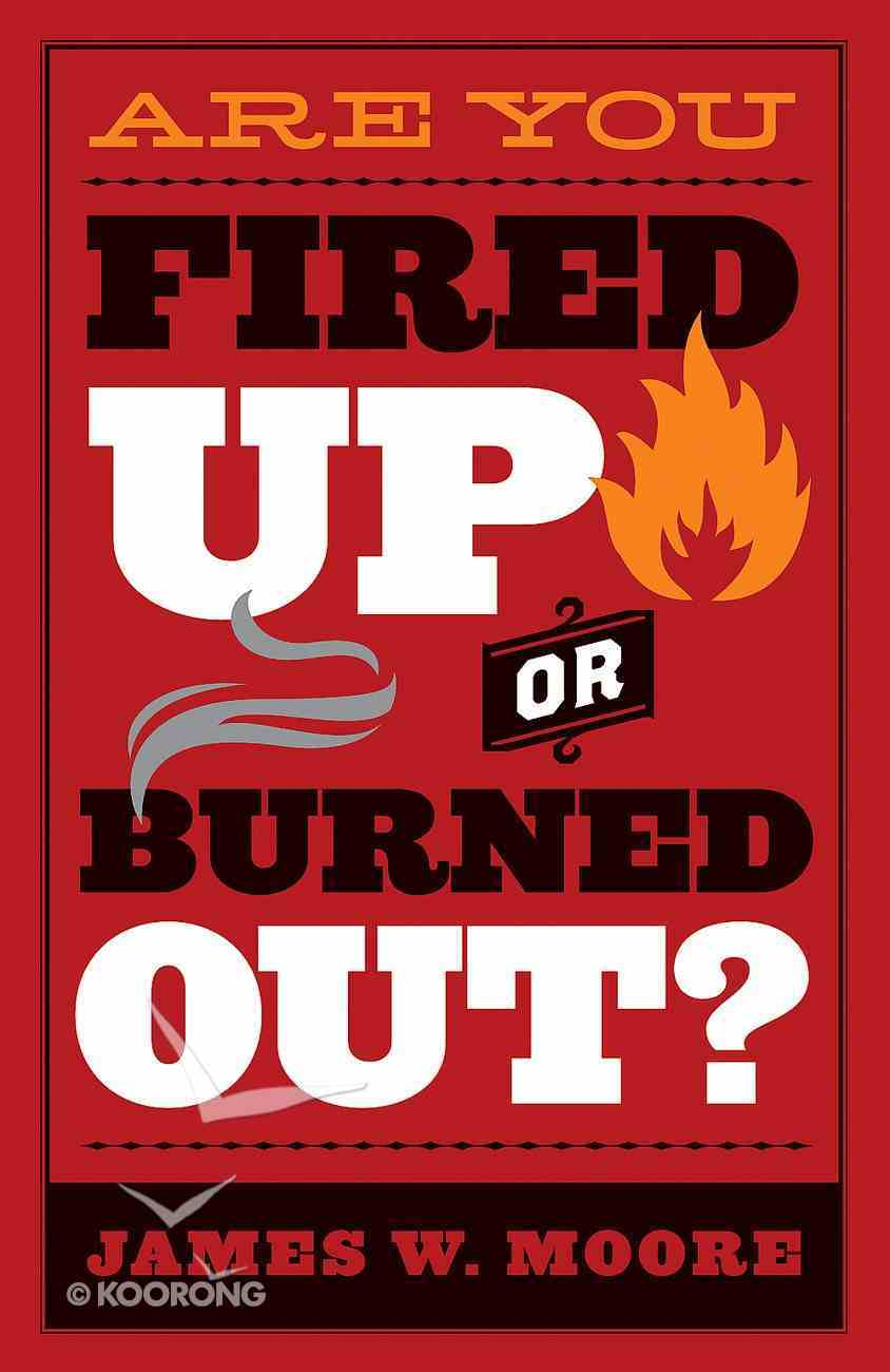 Are You Fired Up Or Burned Out? eBook