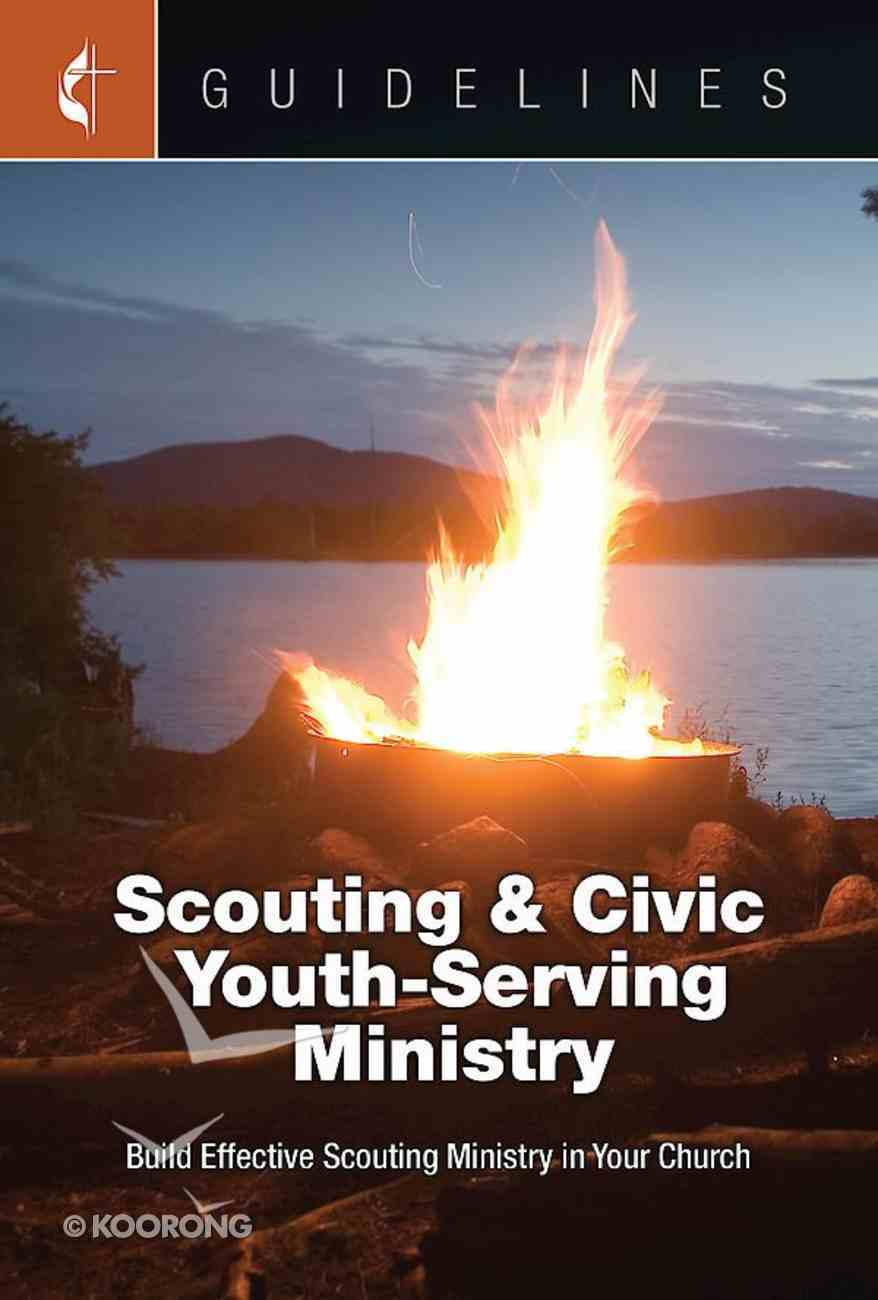 Scouting & Civic Youth-Serving Ministry: Build Effective Scouting Ministry in Your Church (Guidelines For Leading Your Congregation Series) eBook