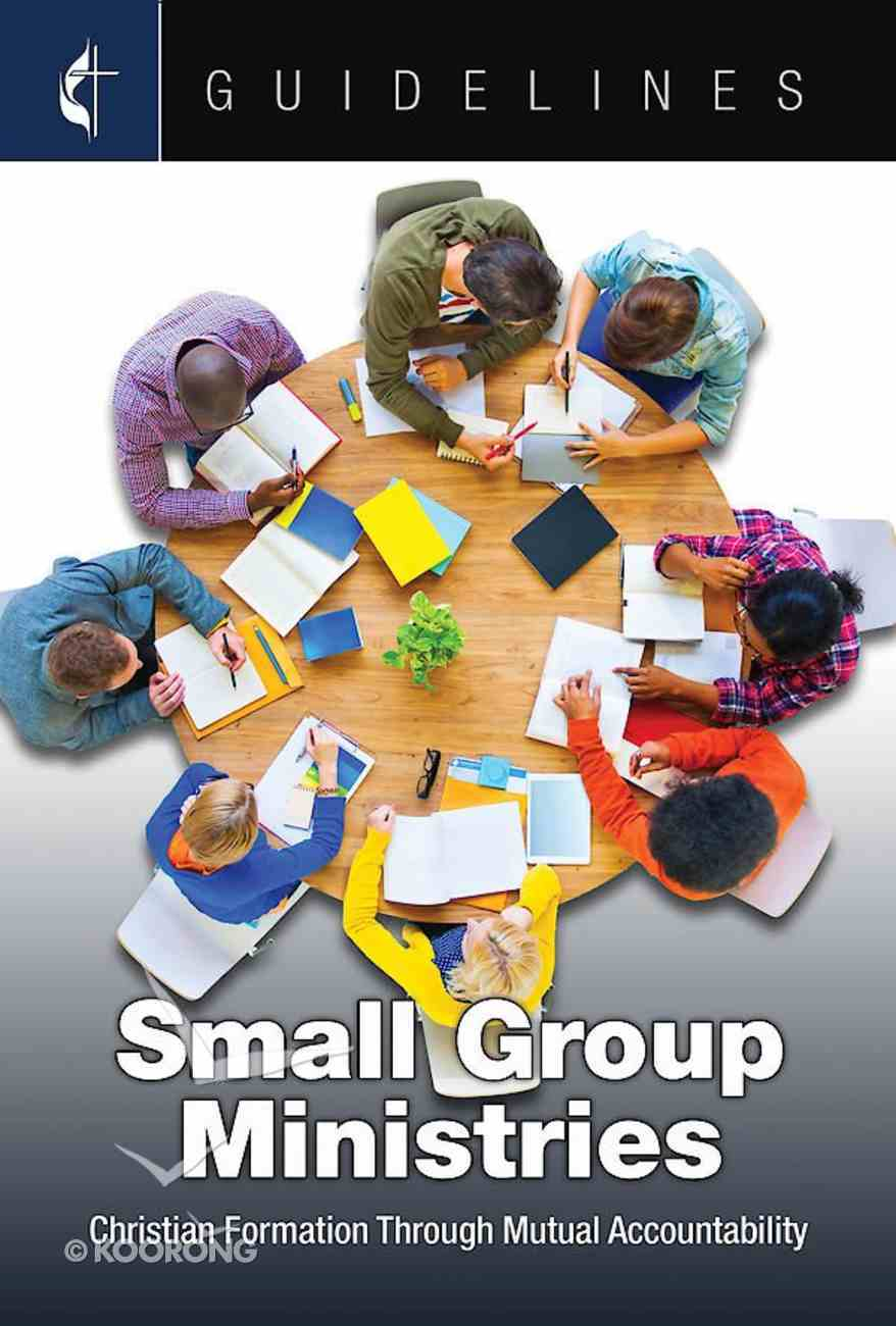 Small Group Ministries: Christian Formation Through Mutual Accountability (Guidelines For Leading Your Congregation Series) eBook
