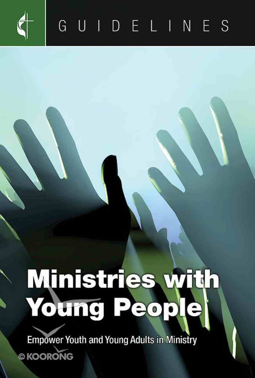 Ministries With Young People: Empower Youth and Young Adults in Ministry (Guidelines For Leading Your Congregation Series) eBook