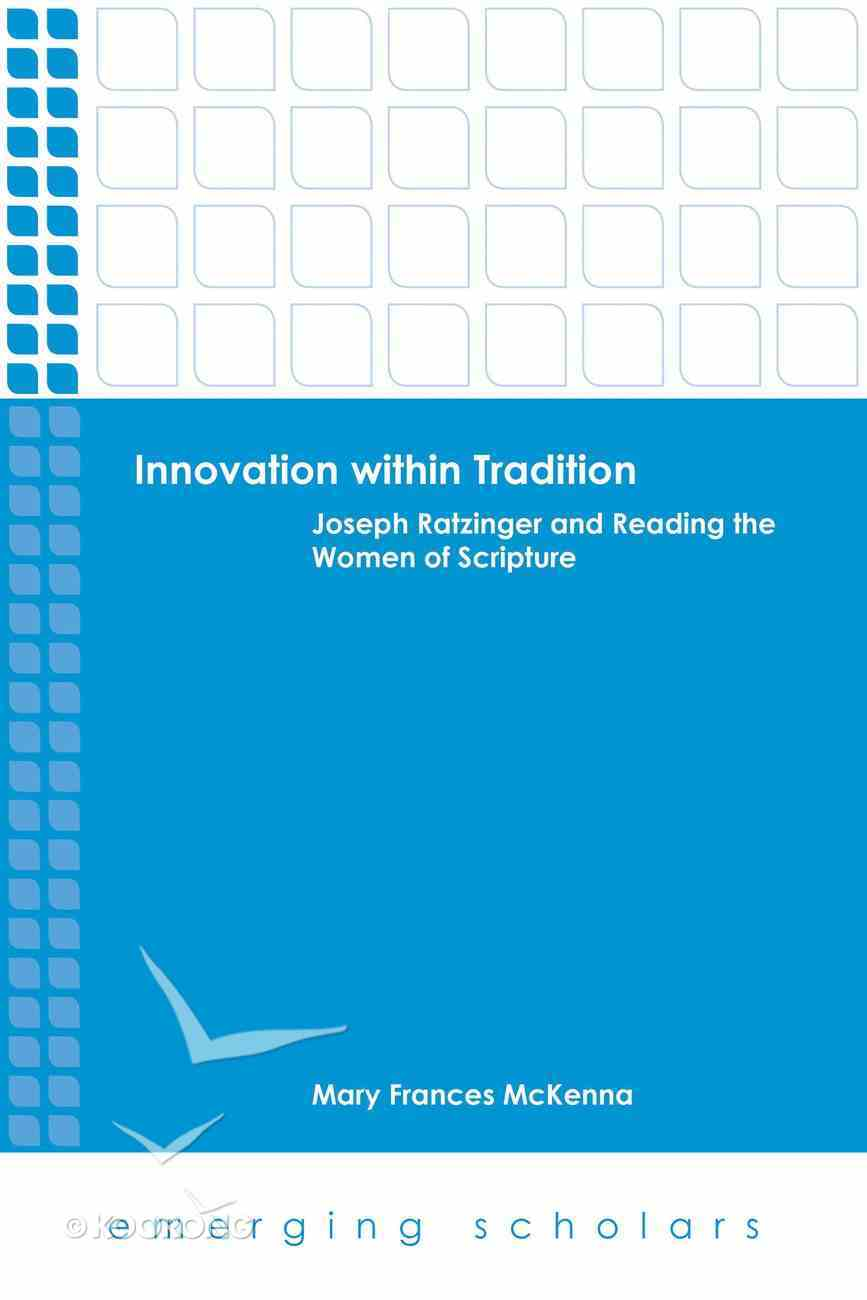 Innovation Within Tradition - Joseph Ratzinger and Reading the Women of Scripture (Emerging Scholars Series) eBook