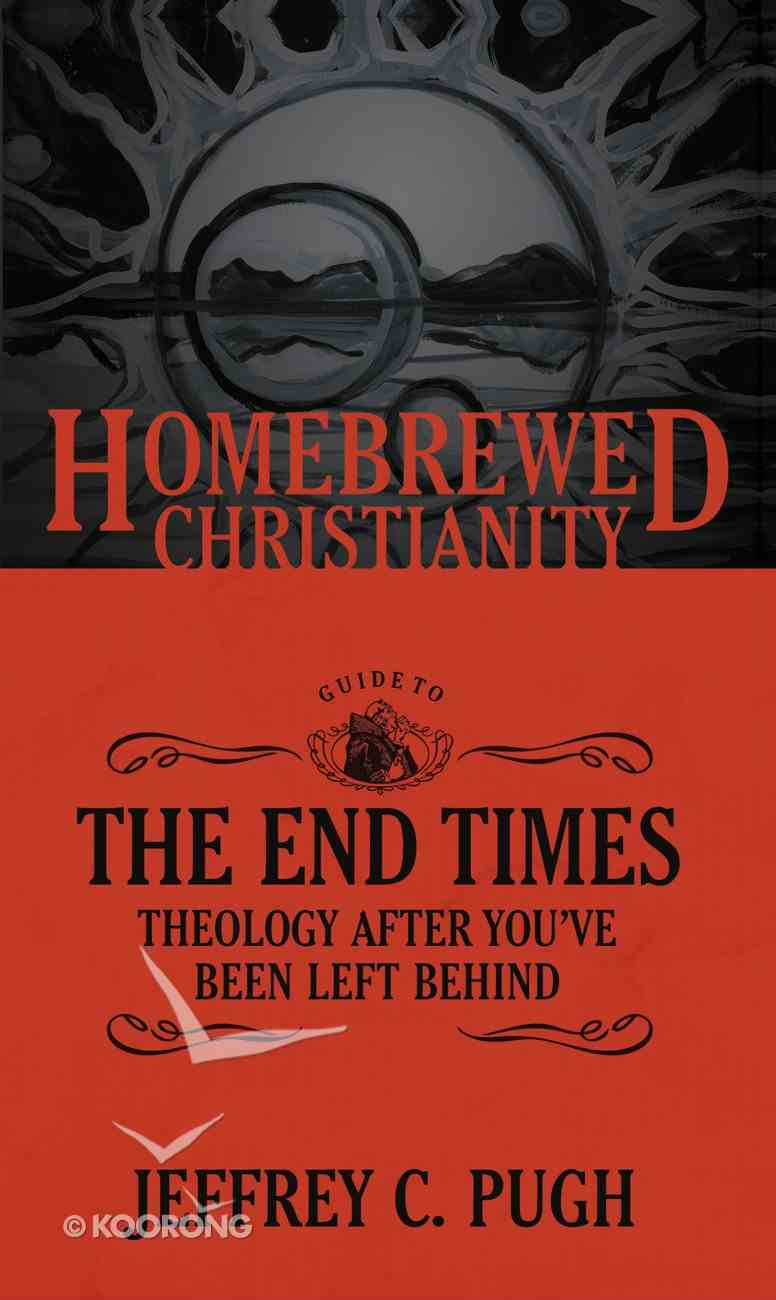 Guide to the End Times, the - Theology After You've Been Left Behind (Homebrewed Christianity Series) eBook