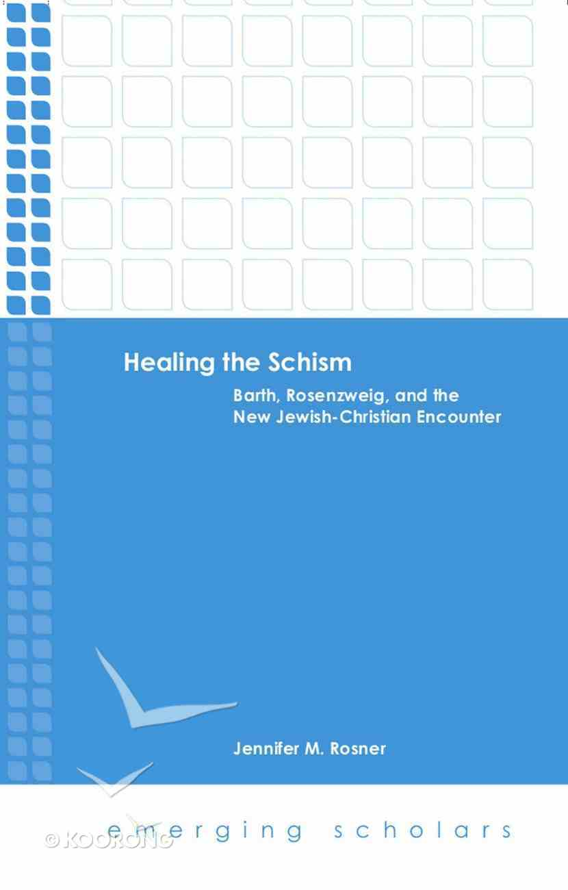 Healing the Schism - Barth, Rosenzweig, and the New Jewish-Christian Encounter (Emerging Scholars Series) eBook