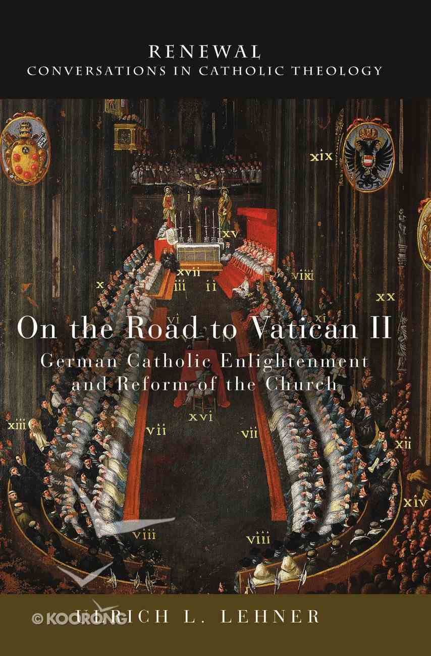 On the Road to Vatican II (Renewal: Conversations In Catholic Theology Series) Paperback