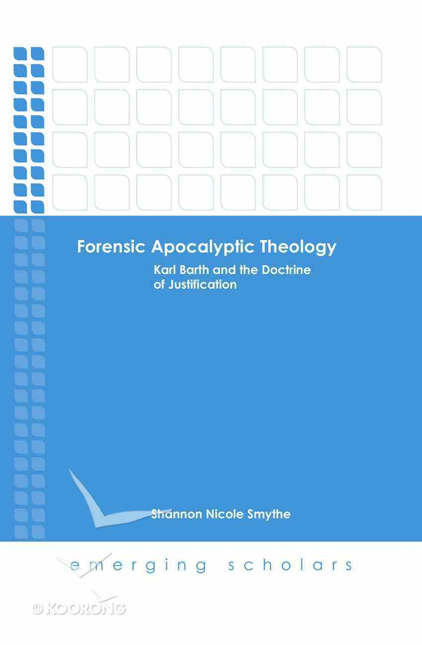 Forensic Apocalyptic Theology - Karl Barth and the Doctrine of Justification (Emerging Scholars Series) eBook