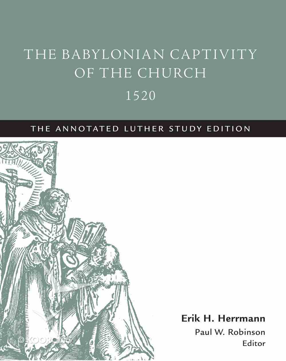 The Babylonian Captivity of the Church, 1520 (The Annotated Luther Series) eBook