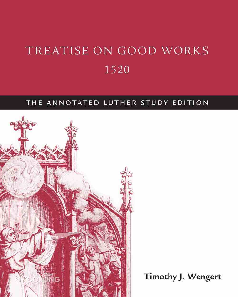 Treatise on Good Works, 1520 (The Annotated Luther Series) eBook