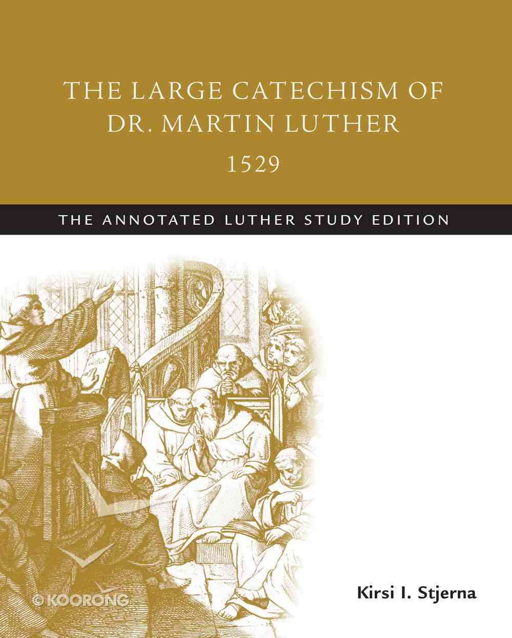 The Large Catechism of Dr. Martin Luther, 1529 (The Annotated Luther Series) eBook