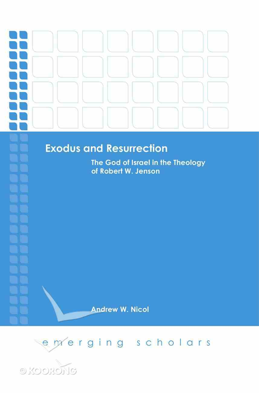 Exodus and Resurrection - the God of Israel in Theology of Robert W. Jenson (Emerging Scholars Series) eBook