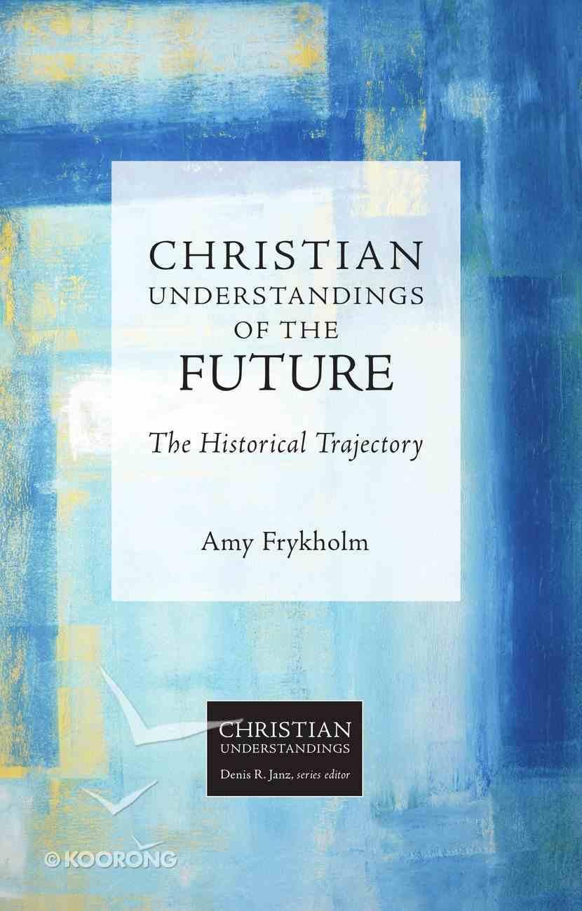Christian Understandings of the Future (Christian Understandings Series) eBook
