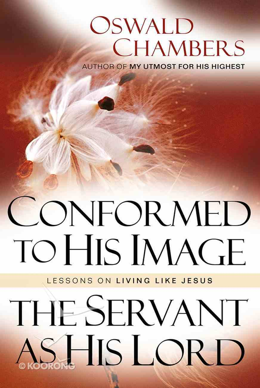 Conformed to His Image/ the Servant as His Lord: Lessons on Living Like Jesus eBook