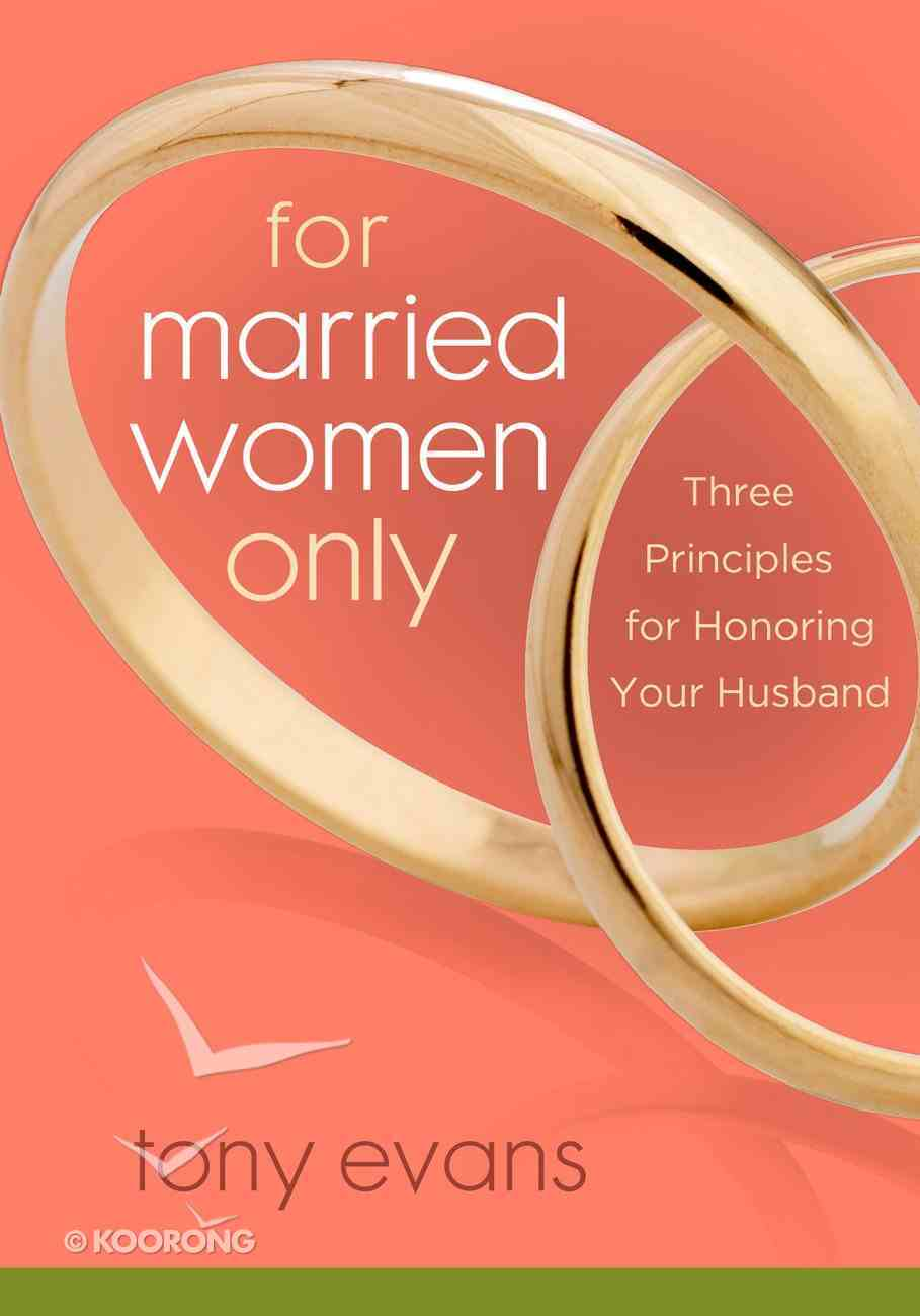 For Married Women Only: Three Principles For Honouring Your Husband eBook