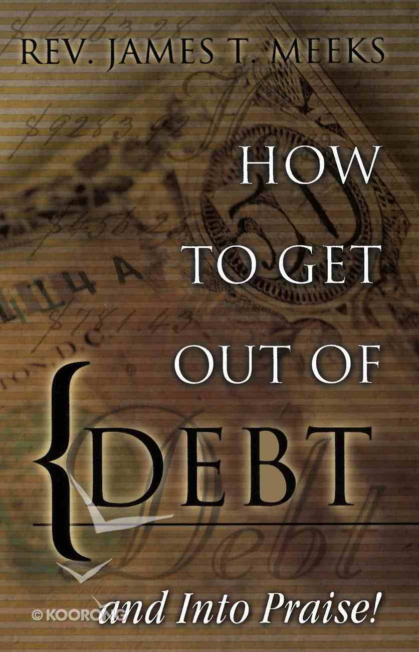 How to Get Out of Debt... and Into Praise eBook