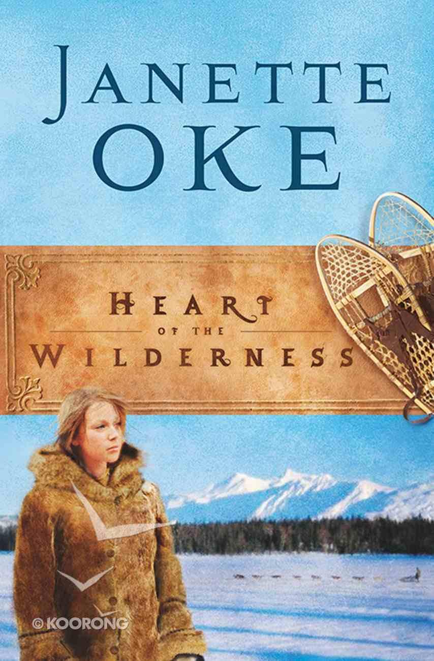Heart of the Wilderness (#06 in Women Of The West (Oke) Series) eBook