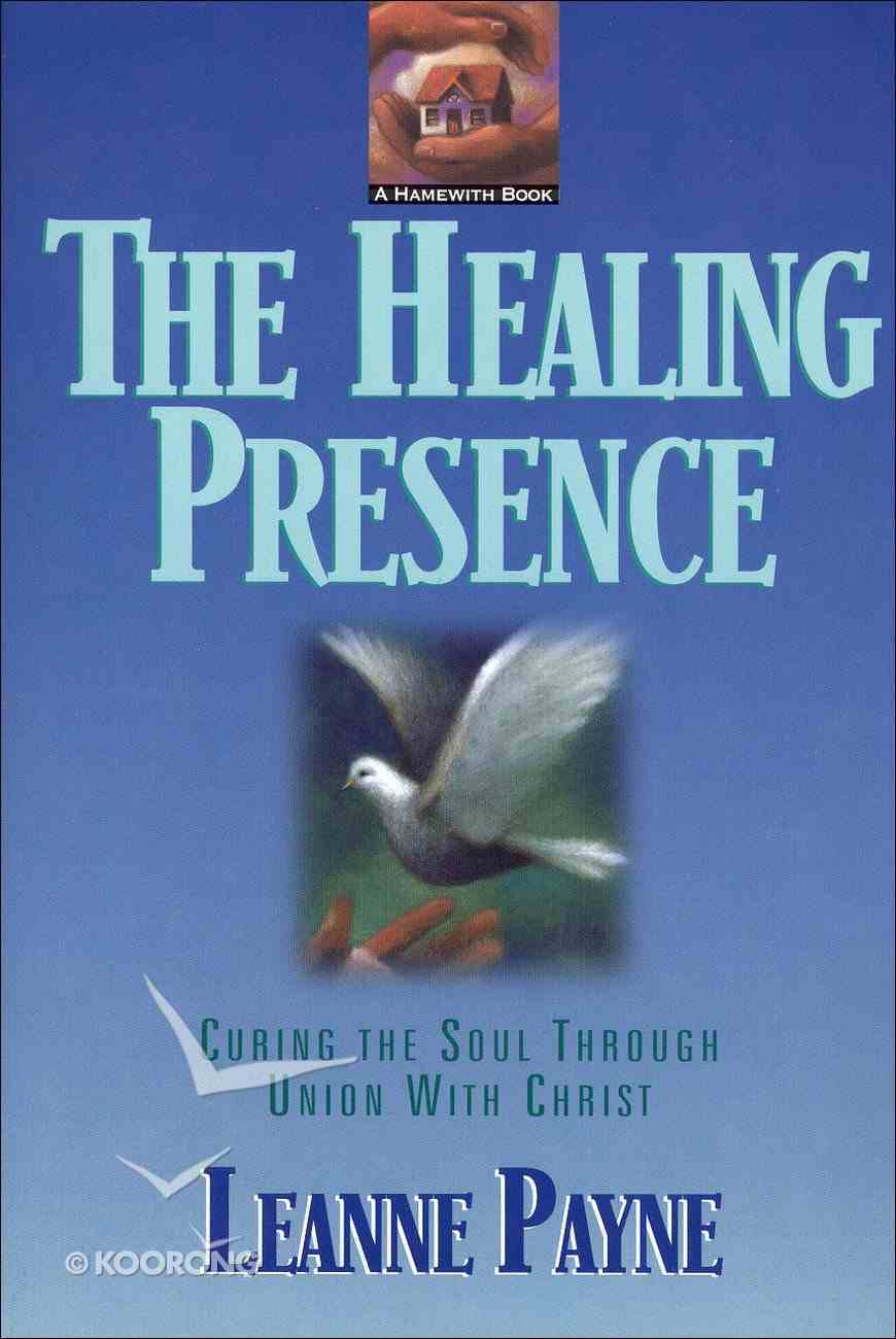 Healing Presence: Curing the Soul Thru Union With Christ eBook