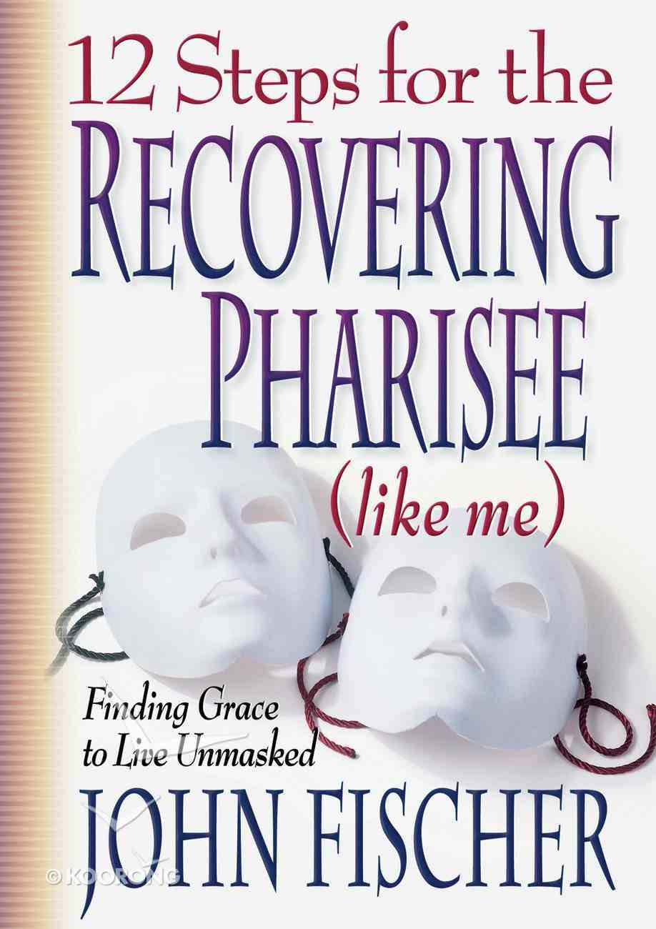 12 Steps For the Recovering Pharisee (Like Me) eBook