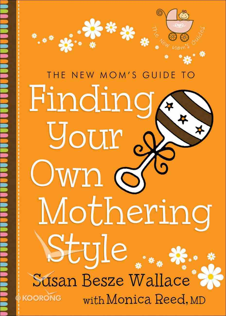 The New Mom's Guide to Finding Your Own Mothering Style (The New Mom's Guides) eBook