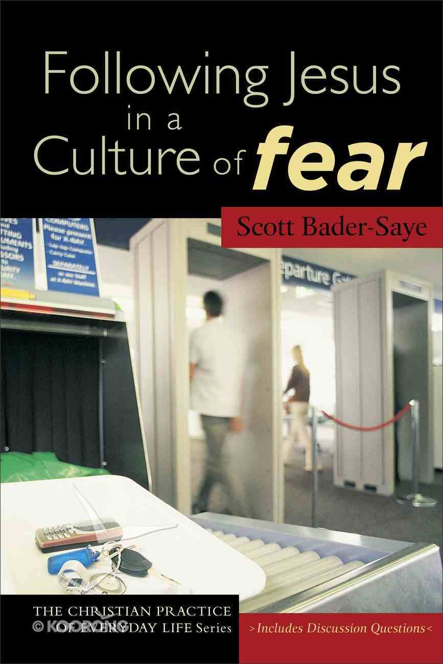 Following Jesus in a Culture of Fear (Christian Practice Of Everyday Life Series) eBook
