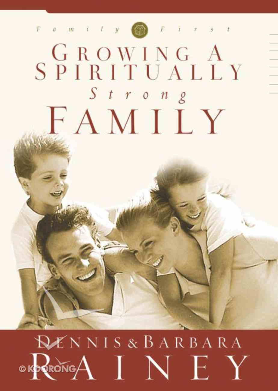 Growing a Spiritually Strong Family (#01 in Family First Series) eBook