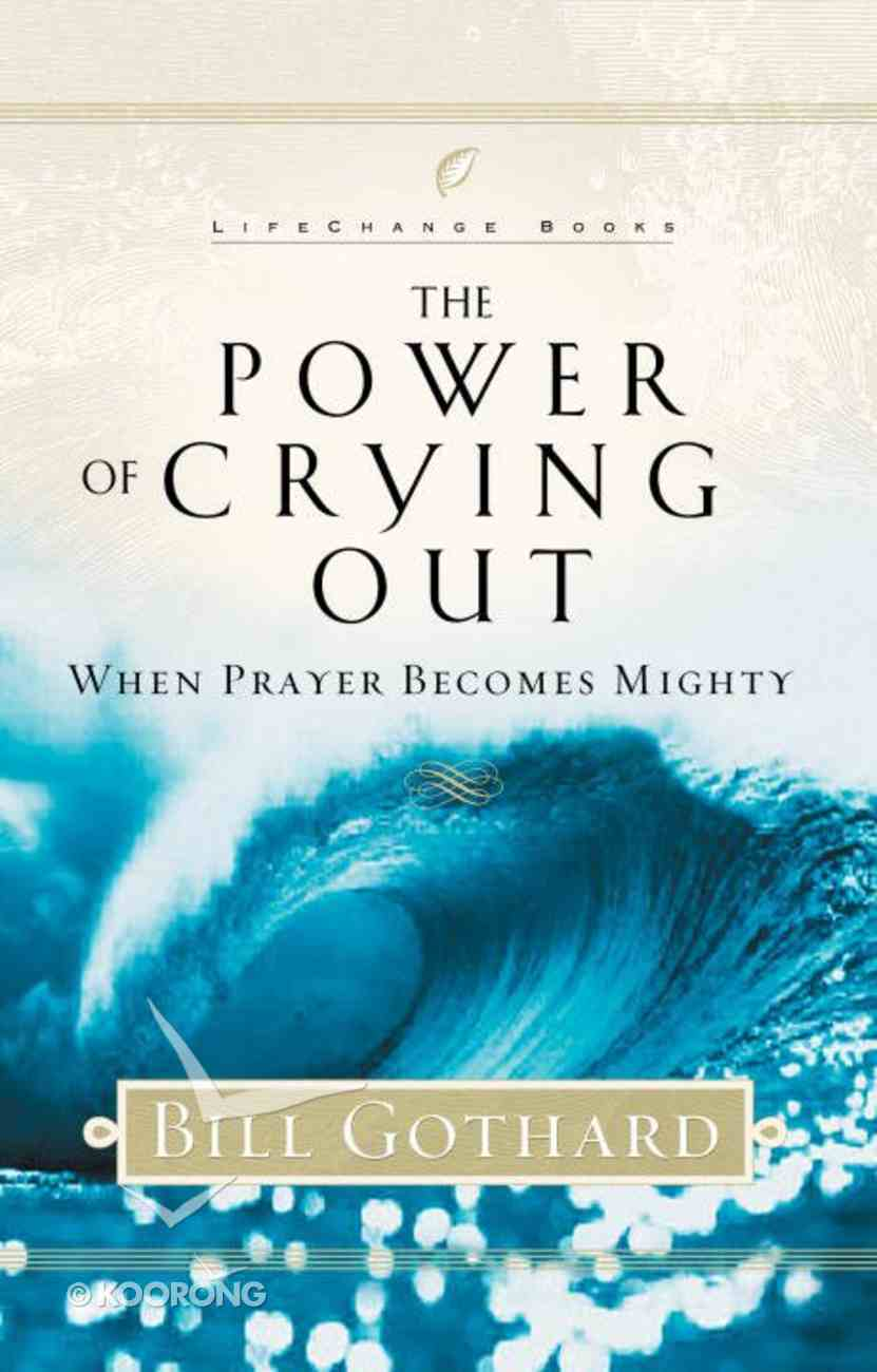 The Power of Crying Out (Lifechange Books Series) eBook