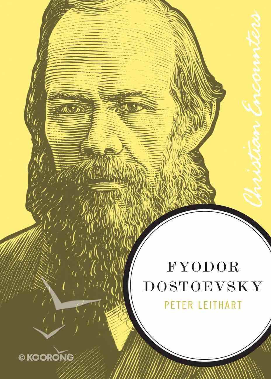Fyodor Dostoevsky (Christian Encounters Series) eBook