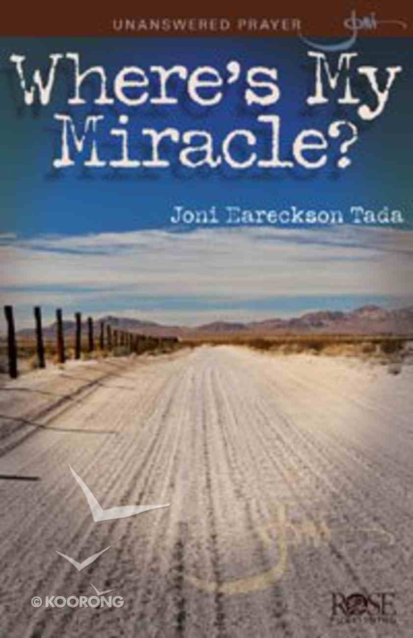 Where's My Miracle?: Unanswered Prayers (Rose Guide Series) eBook