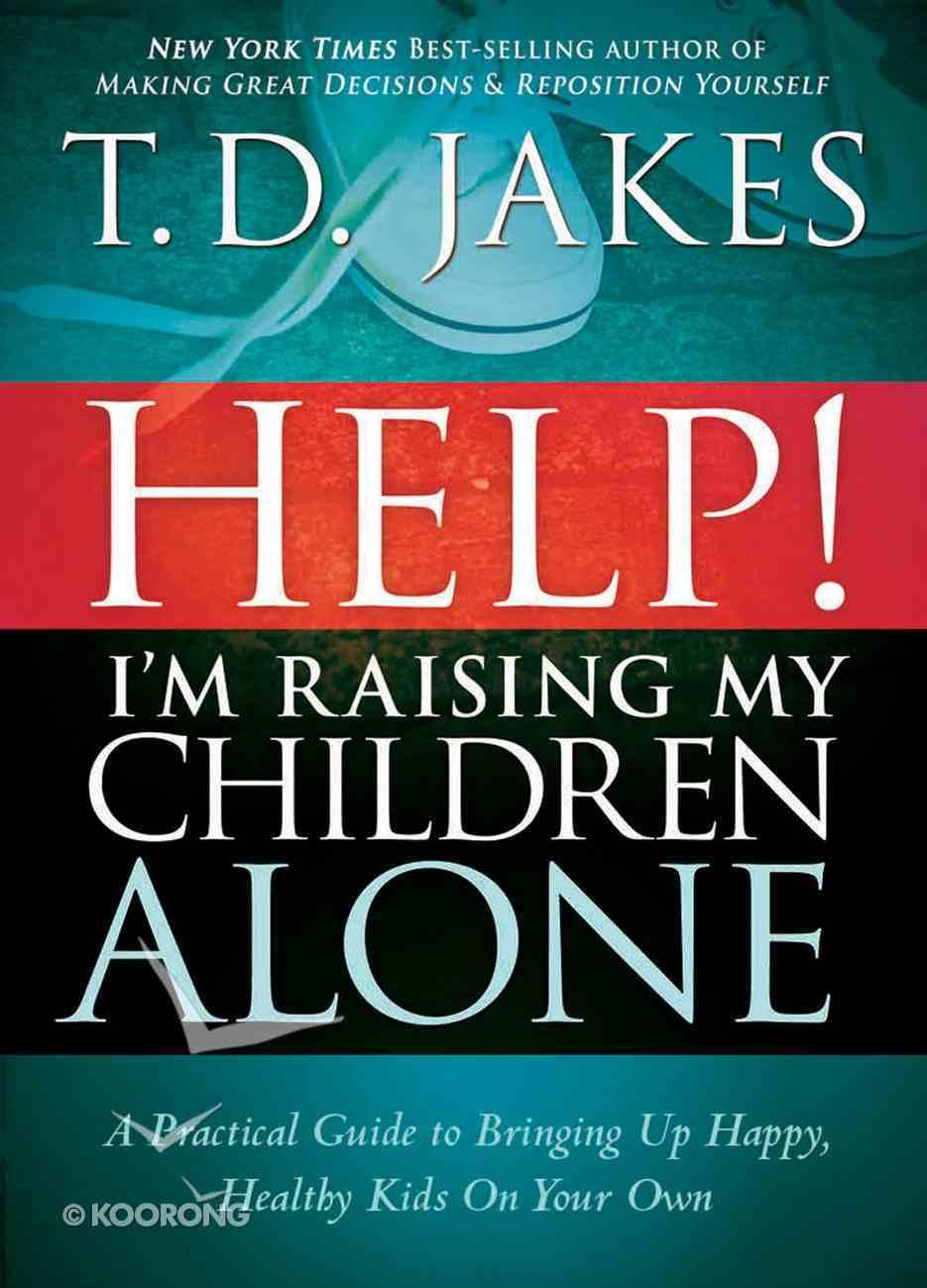 Help! I'm Raising My Children Alone eBook