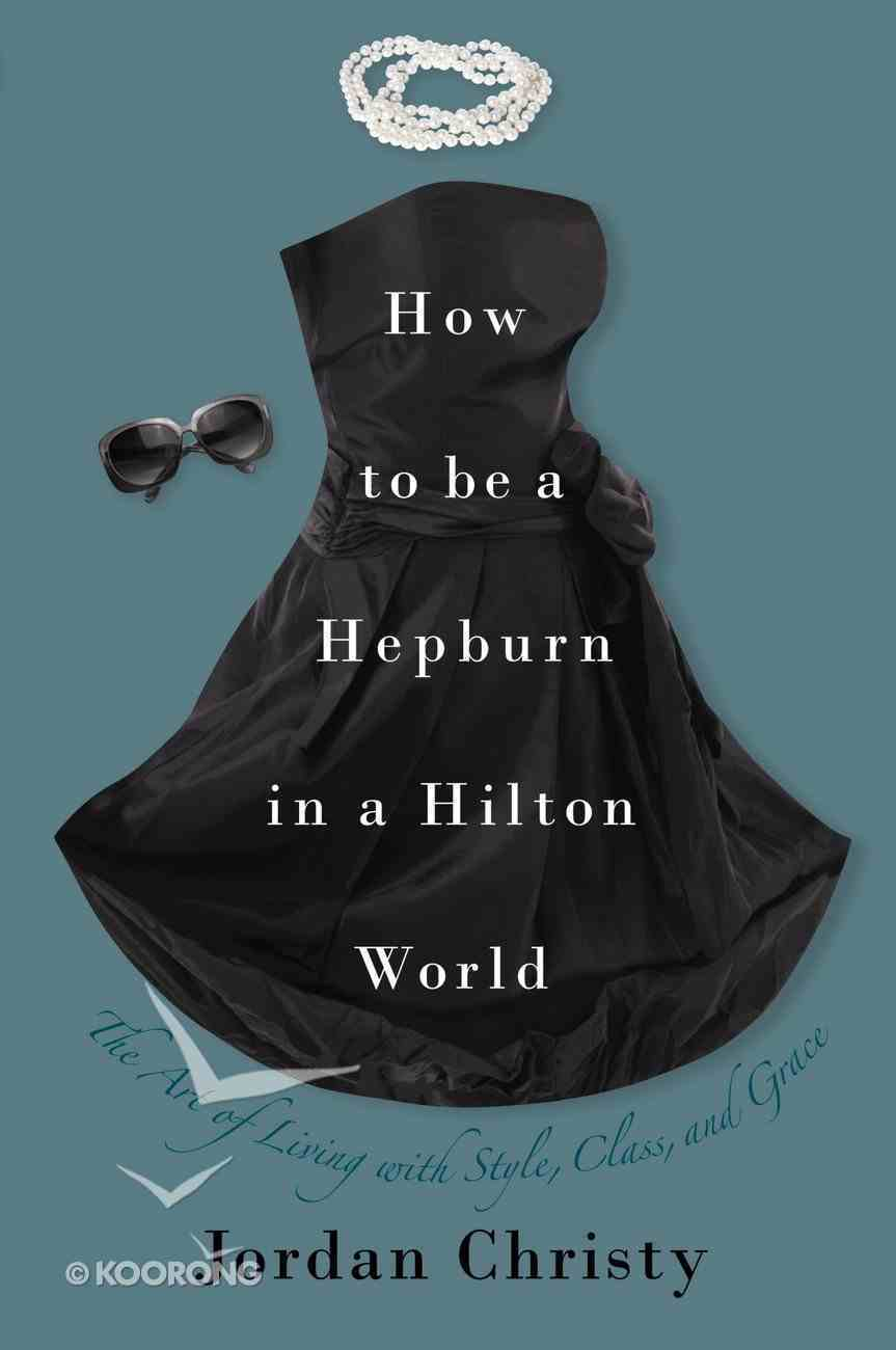 How to Be a Hepburn in a Hilton World eBook