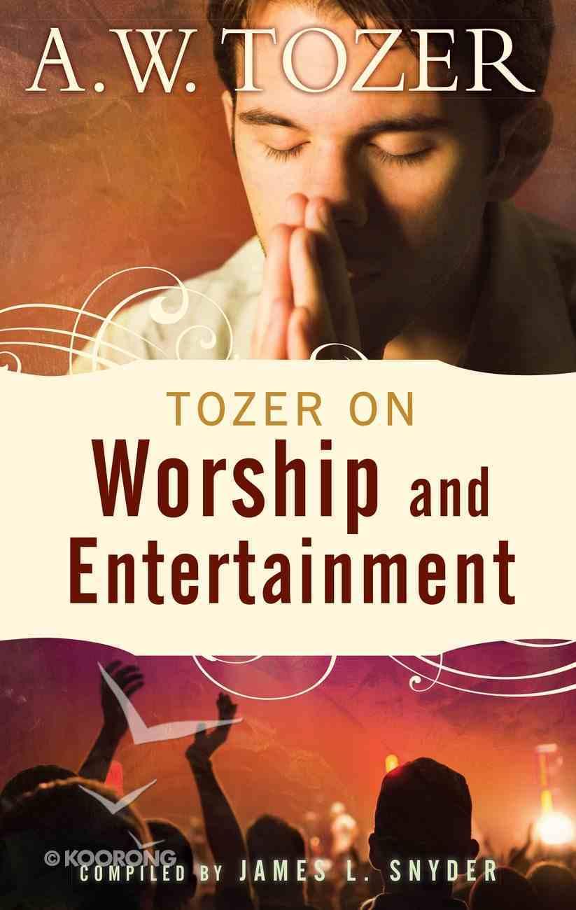 Tozer on Worship and Entertainment eBook