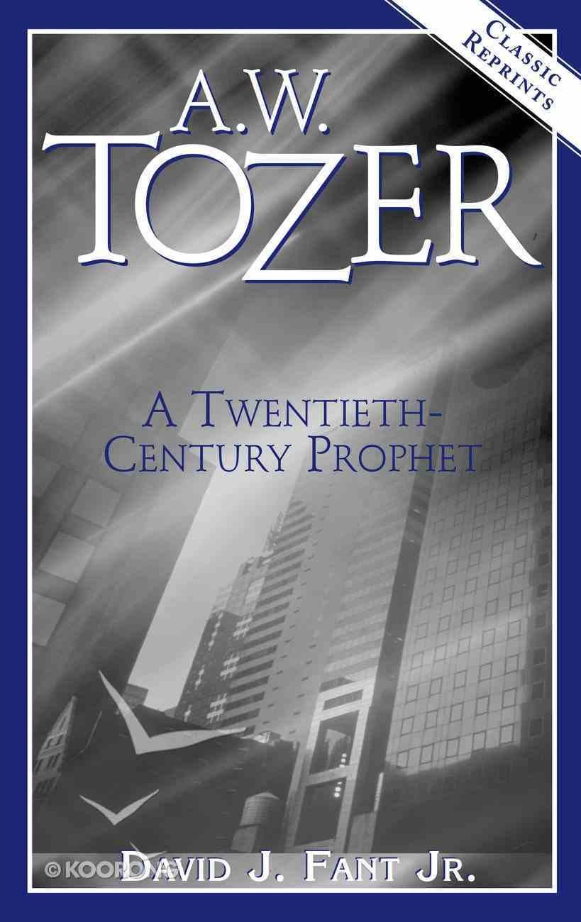 A.W. Tozer: A Twentieth-Century Prophet eBook