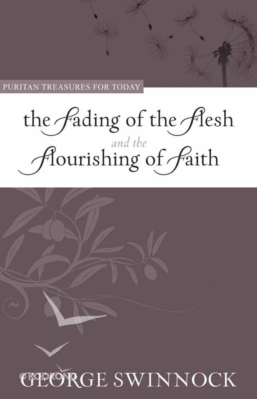 The Fading of the Flesh Flourishing of Faith (Puritan Treasures For Today Series) eBook