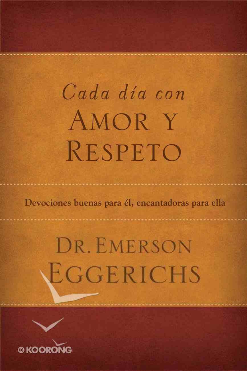 Cada Dia Con Amor Y Respeto (Spa) (Love And Respect Experience) eBook