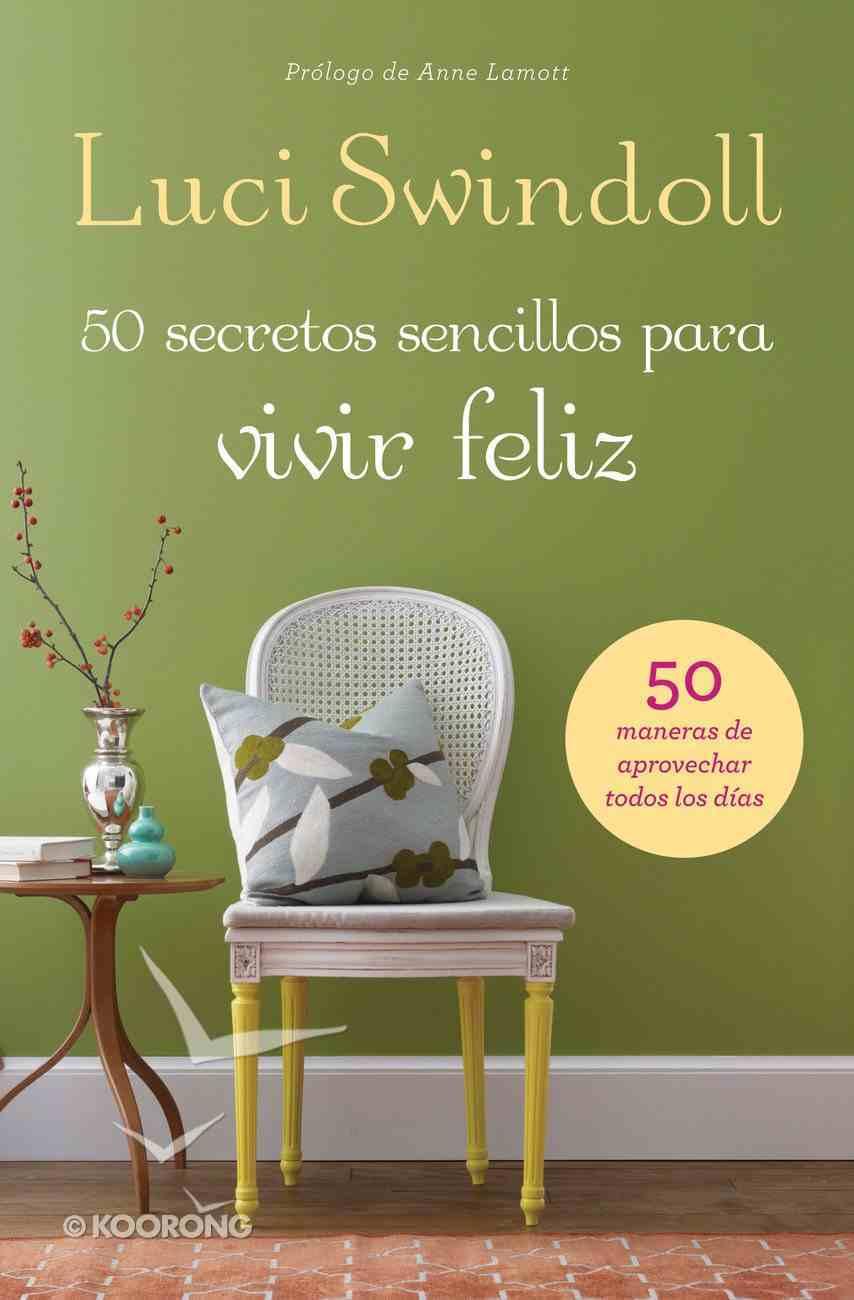 50 Secretos Simples Para Una Vida Feliz (Spa) (Simple Secrets To A Happy Life) eBook