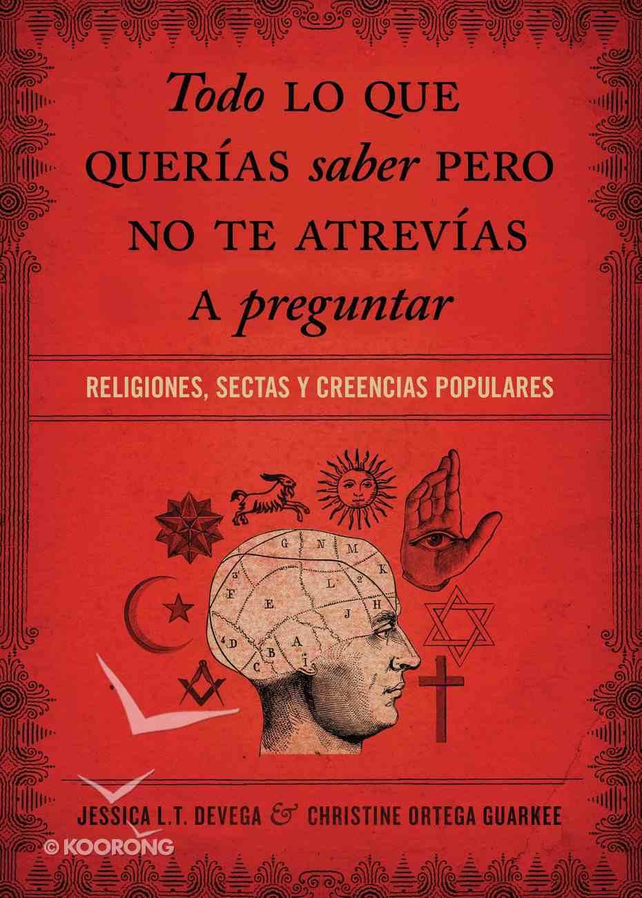 Todo Lo Que Quieres Saber Pero No Te Habias Animado a Preguntar (Spanish) (Spa) (All You Want To Know But Didn't Think You Could Ask) eBook