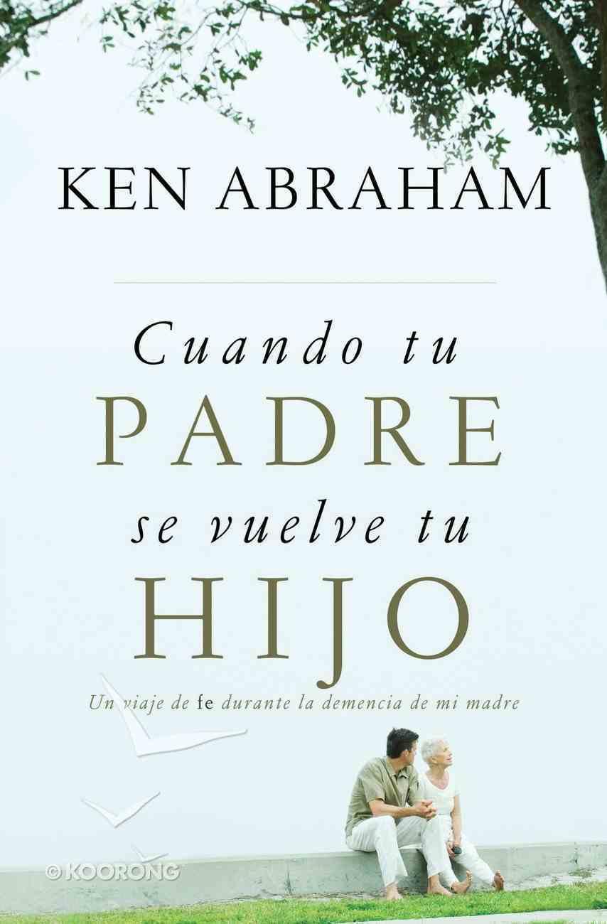 Cuando Tu Padre Se Vuelve Tu Hijo (Spanish) (Spa) ( When Your Father Becomes Your Son) eBook