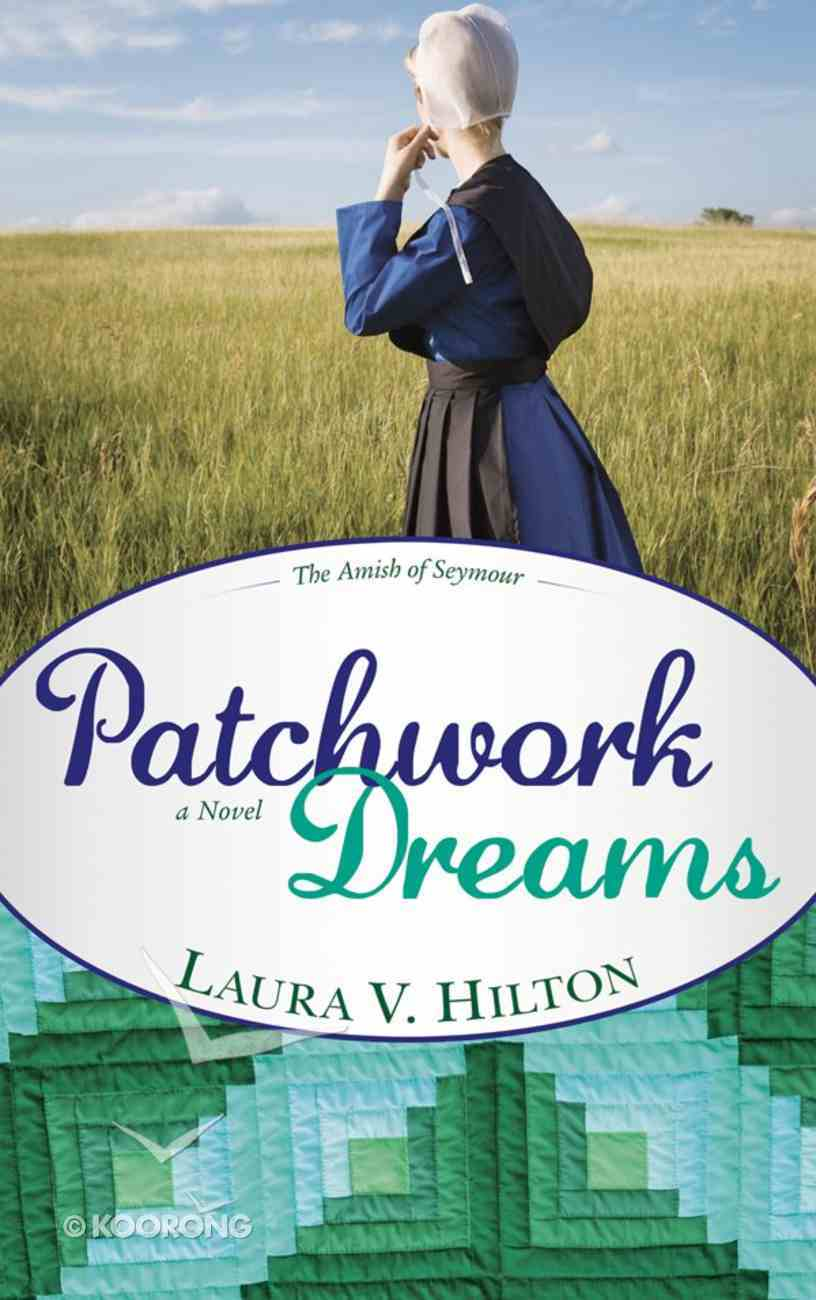 Patchwork Dreams (#01 in The Amish Of Seymour County Series) eBook
