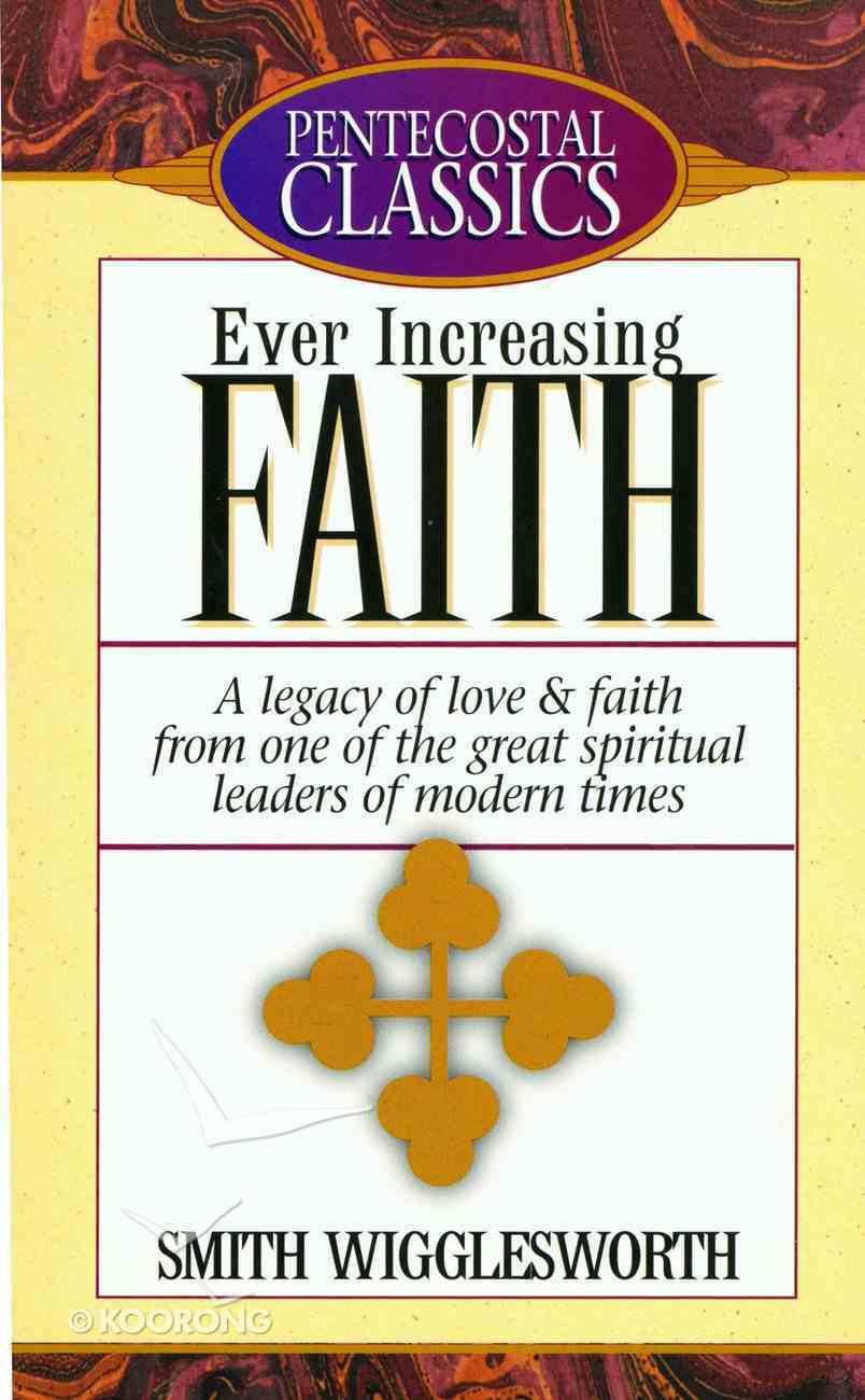 Ever Increasing Faith (Pentecostal Classics Series) eBook