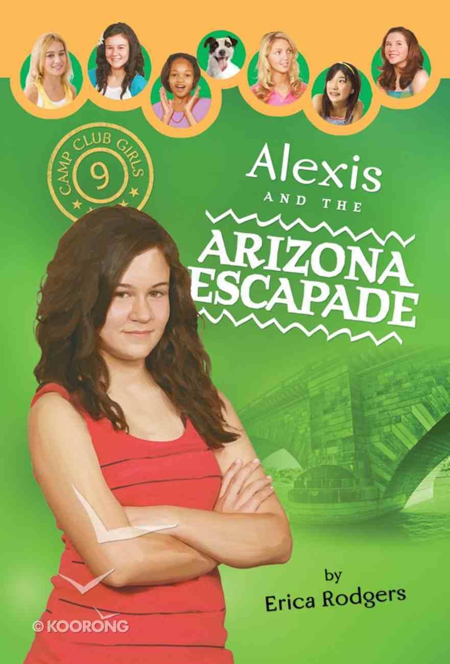 Alexis & the Arizona Escapade (#09 in Camp Club Girls Series) eBook