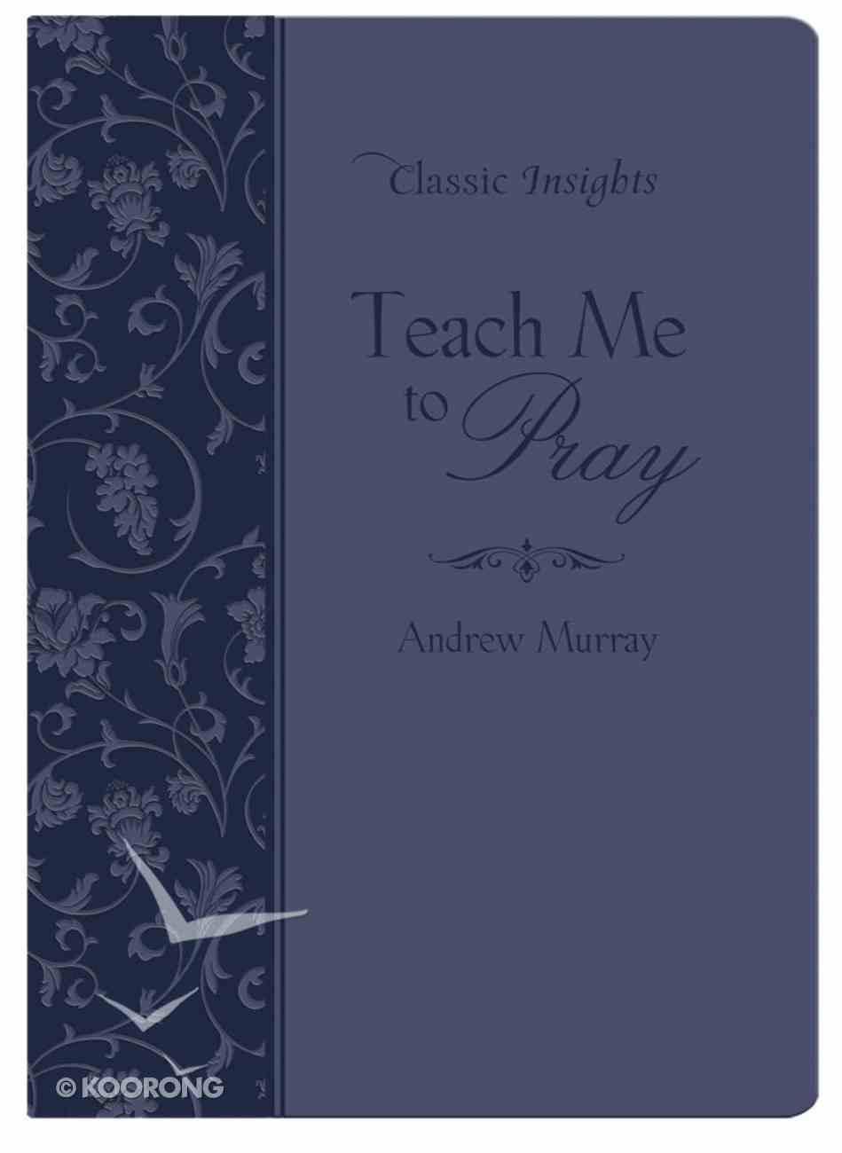 Teach Me to Pray (Classic Insights Series) eBook