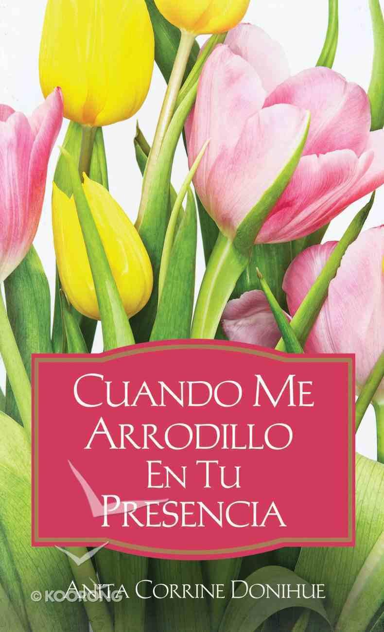 Cuando Me Arrodillo En Tu Presencia (Spa) (When I'm On My Knees) eBook