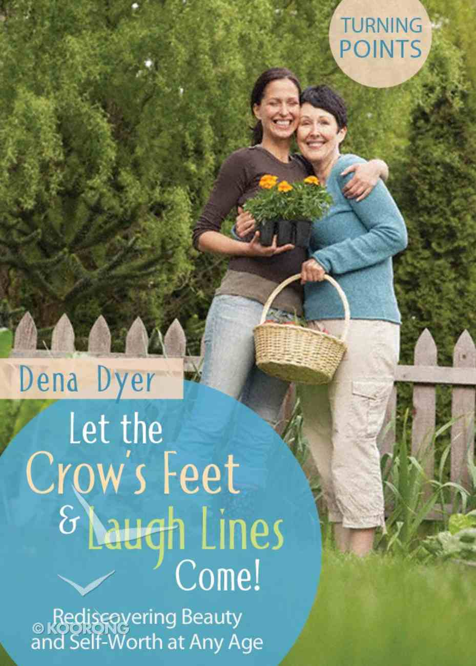 Turning Points: Let the Crows Feet and Laugh Lines Come! eBook