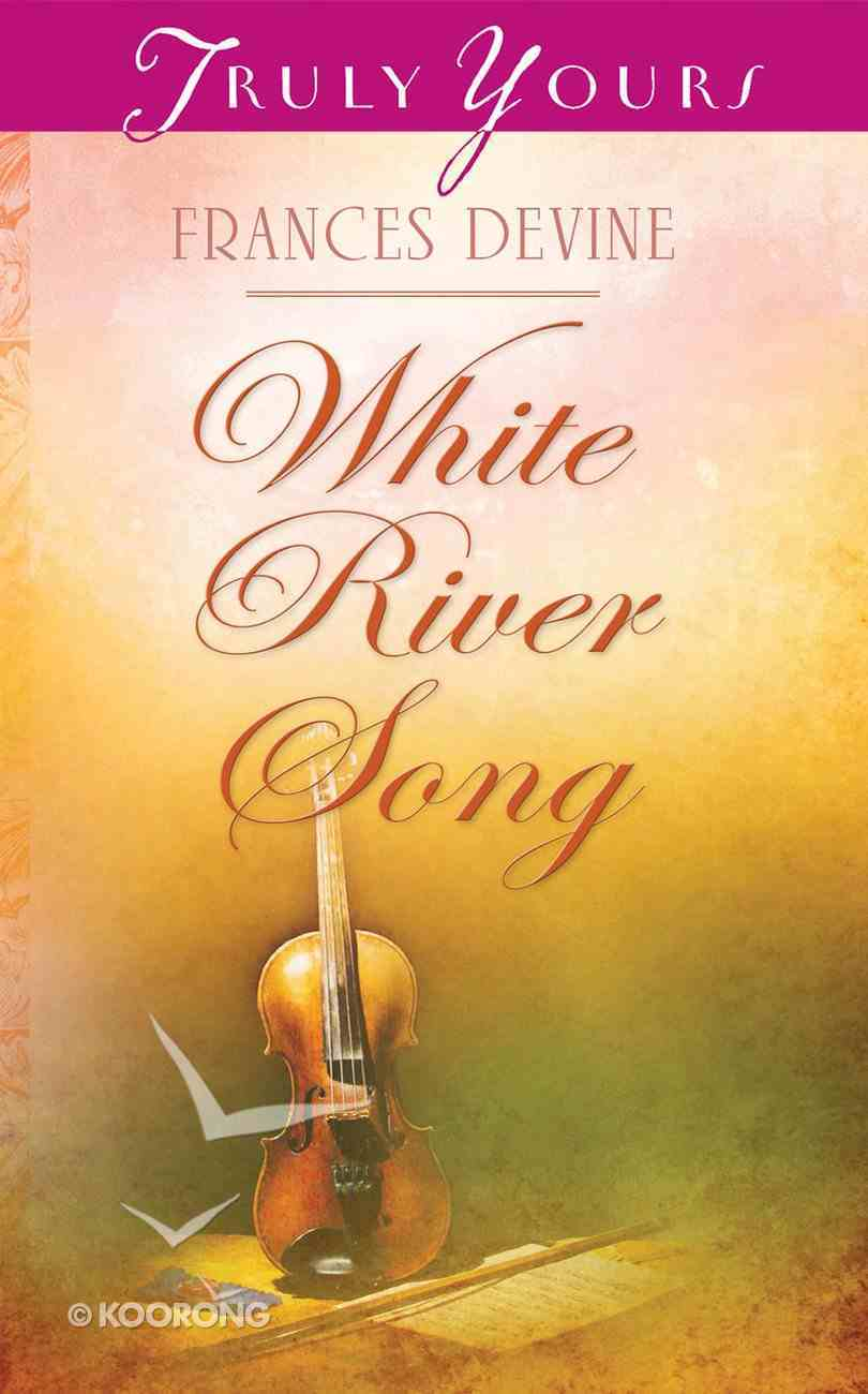 White River Song (#972 in Heartsong Series) eBook