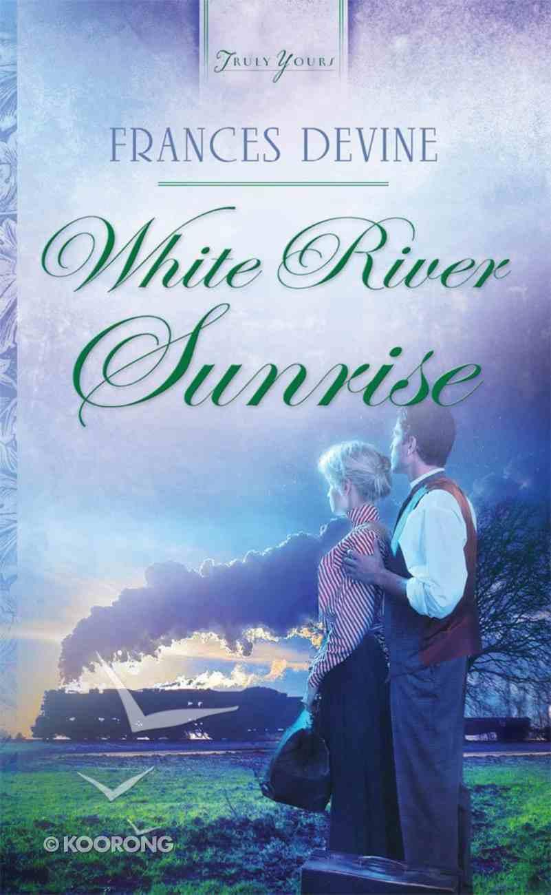 White River Sunrise (Heartsong Series) eBook