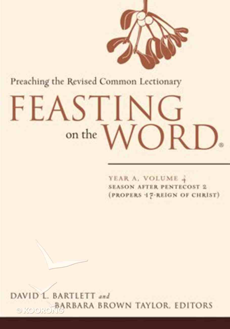 Seasons After Pentecost 2 (Year a) (#04 in Feasting On The Word/ Preaching The Revised Common Lectionary Series) eBook
