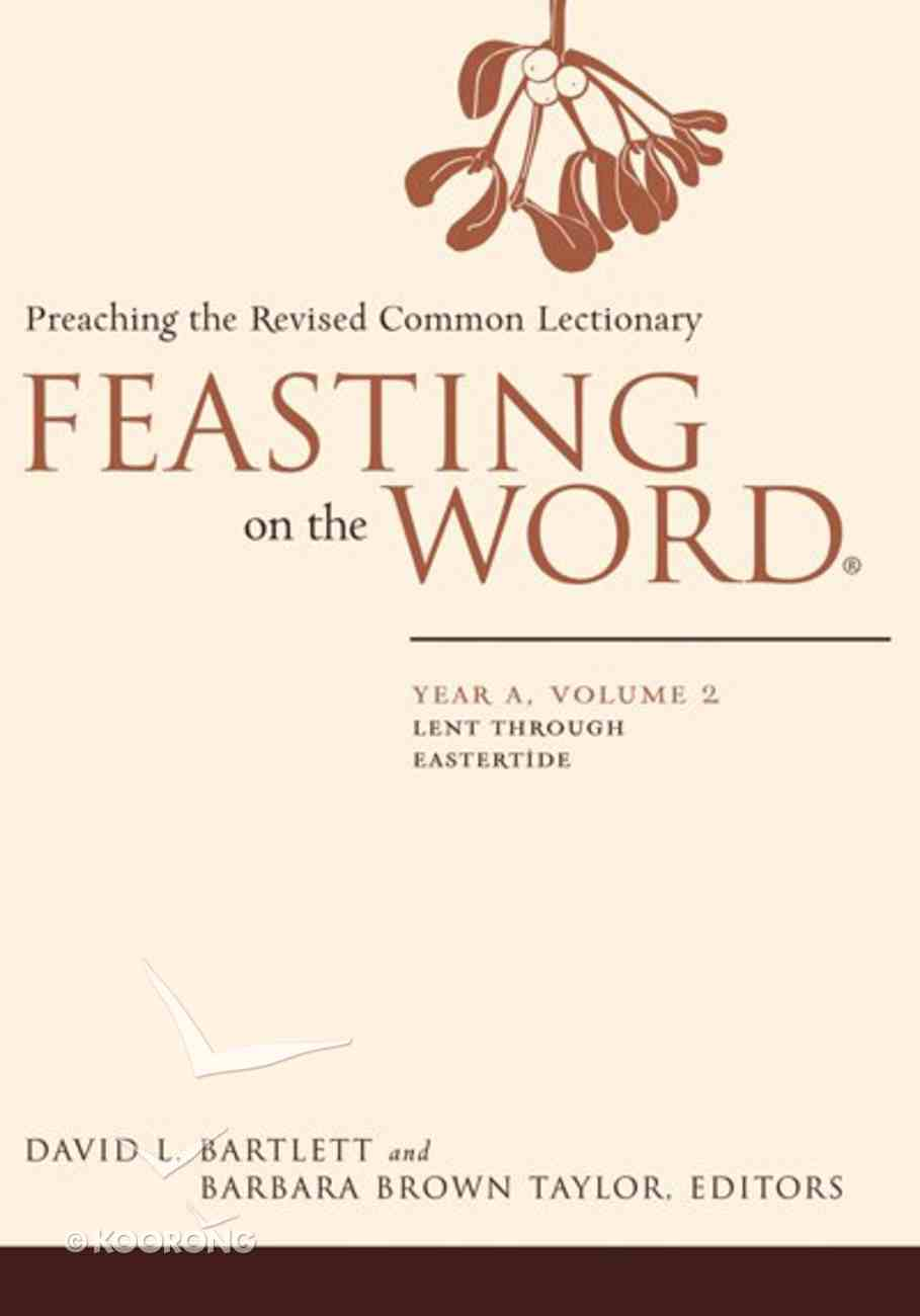Lent Through Eastertide (Year a) (#02 in Feasting On The Word/ Preaching The Revised Common Lectionary Series) eBook