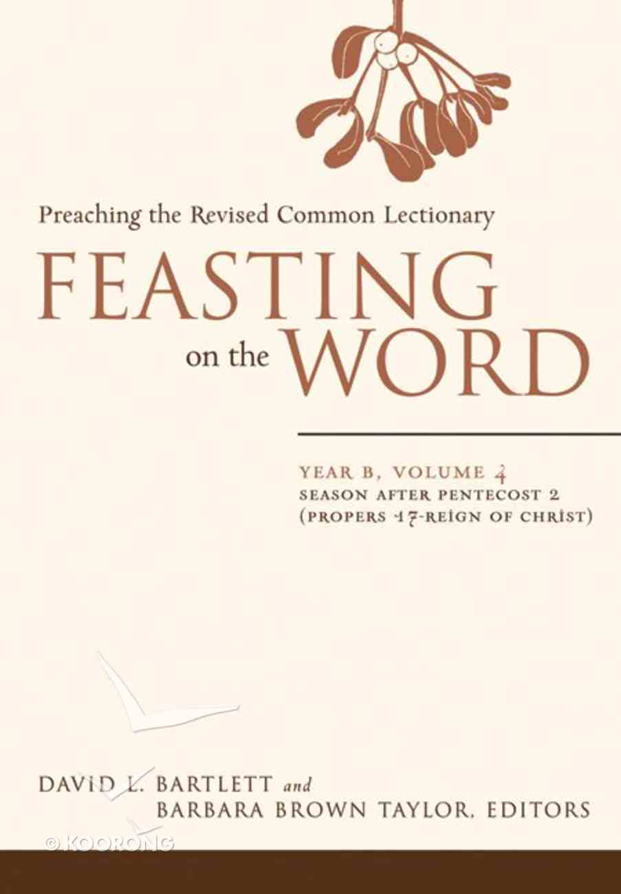 Season After Pentecost 2 (Year B) (#04 in Feasting On The Word/ Preaching The Revised Common Lectionary Series) eBook