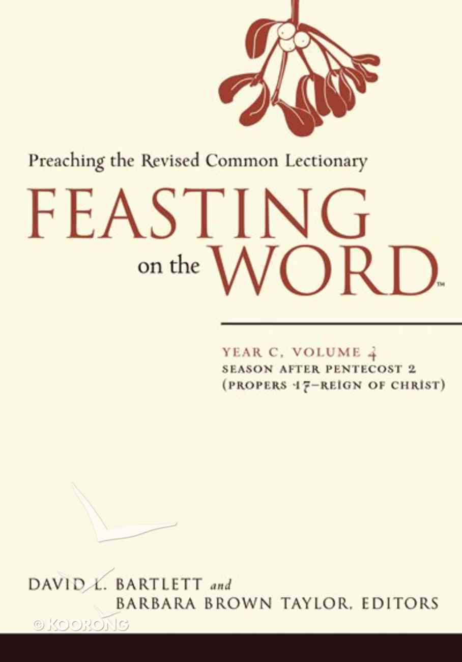 Seasons After Pentecost 2 (Year C) (#04 in Feasting On The Word/ Preaching The Revised Common Lectionary Series) eBook